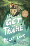 'Get in Trouble' With Kelly Link, Master of Fantastic Fiction