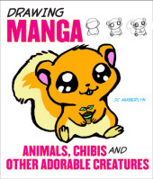 Drawing Manga Animals, Chibis, and Other Adorable Creatures Cover