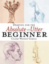 Drawing for the Absolute and Utter Beginner Cover