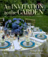 ​An Invitation to the Garden: Seasonal Entertaining Outdoors