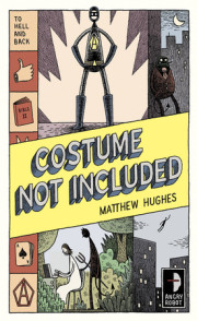 Take Five with Matthew Hughes, Author, 'Costume Not Included'