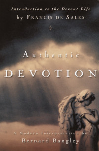 Authentic Devotion by Francis de Sales, edited by Bernard Bangley