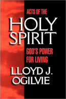 Acts of the Holy Spirit by Lloyd John Ogilvie