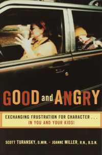 Good and Angry by Scott Turansky, D.Min. and Joanne Miller, R.N., B.S.N.