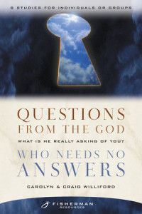 Questions from the God Who Needs No Answers by Craig and Carolyn Williford