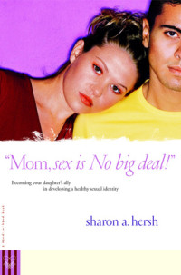 Mom, sex is NO big deal! by Sharon A. Hersh