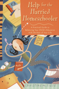 Help for the Harried Homeschooler by Christine M. Field