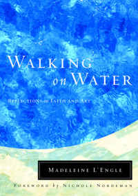 Walking on Water by Madeleine L'Engle with foreword by Nichole Nordeman