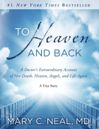 To Heaven and Back - Mary C. Neal, MD