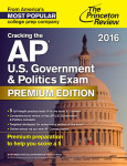 Cracking the AP U.S. Government & Politics Exam 2016, Premium Edition
