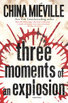 Sunday Rec: Three Moments of an Explosion by China Mieville