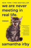 Hilarious Quotables from We Are Never Meeting in Real Life. by Samantha Irby