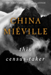 China Miéville's 'This Census-Taker': Gothic Fiction As Only He Could Do It