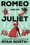 Ryan North on Romeo And/Or Juliet and How To Wrangle 100 Illustrators Into One Book