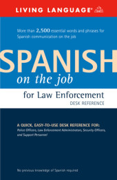 Spanish on the Job for Law Enforcement Desk Reference
