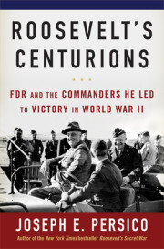 Author Interview: Joseph Persico on ROOSEVELT'S CENTURIONS