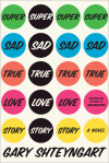 Gary Shteyngart's Super Sad True Love Story