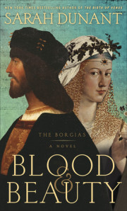 Enter for your chance to win an advance copy of BLOOD & BEAUTY by Sarah Dunant