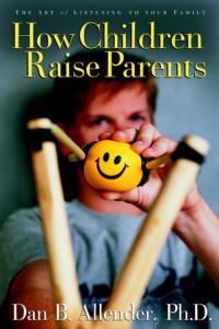 How Children Raise Parents by Dan Allender, PhD