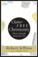 Clutter-Free Christianity - Robert Jeffress