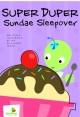 Super Duper Sundae Sleepover