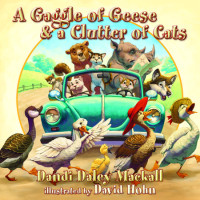 A Gaggle of Geese and a Clutter of Cats by Dandi Daley Mackall; Illustrated by David Hohn