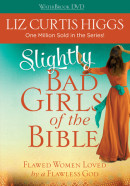 Slightly Bad Girls by Liz Curtis Higgs