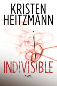Indivisible by Kristen Heitzmann