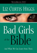 Bad Girls of the Bible DVD by Liz Curtis Higgs