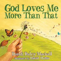 God Loves Me More Than That by Dandi Daley Mackall; illustrated by David Hohn