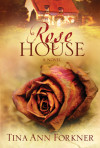 Rose House - Tina Ann Forkner