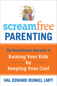 ScreamFree Parenting by Hal Edward Runkel, LMFT