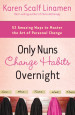 Only Nuns Change Habits Overnight - Karen Scalf Linamen