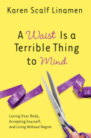 A Waist Is a Terrible Thing to Mind by Karen Linamen