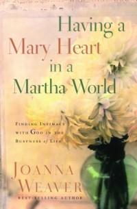 Having a Mary Heart in a Martha World (Gift Edition)