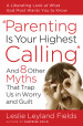 Parenting Is Your Highest Calling - Leslie Leyland Fields