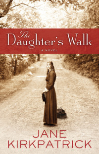 The Daughter's Walk by Jane Kirkpatrick