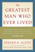 The Greatest Man Who Ever Lived by Steven K Scott