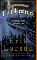 Thunderstruck by Erik Larson, the #1 New York Times bestselling author of The Devil in the White City