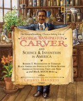 The Groundbreaking, Chance-Taking Life of George Washington Carver and Science and Invention in America Cover