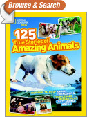 National Geographic Kids 125 True Stories of Amazing Animals