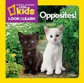National Geographic Little Kids Look and Learn: Opposites! Cover