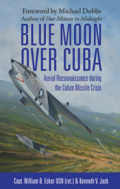 Blue Moon over Cuba: Aerial Reconnaissance during the Cuban Missile Crisis Cover