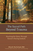 The Sacred Path Beyond Trauma