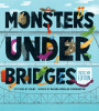 Monsters Under Bridges