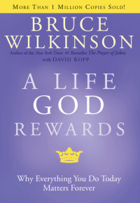 A Life God Rewards by Bruce Wilkinson with David Kopp