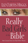 Really Bad Girls of the Bible - Liz Curtis Higgs