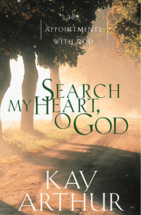 Search My Heart, O God by Kay Arthur