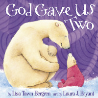 God Gave Us Two by Lisa Tawn Bergren; illustrated by Laura J. Bryant