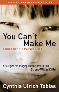 You Can't Make Me (But I Can Be Persuaded), Revised and Updated Edition by Cynthia Ulrich Tobias